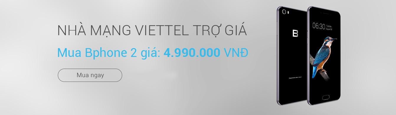 Nhà mạng Viettel trợ giá - Mua Bphone 2 giá 4.990.000đ
