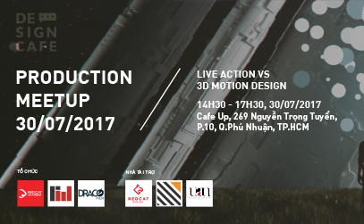 Design Cafe 7: Production Meetup - Live Action vs 3D Motion Design (Đã diễn ra)