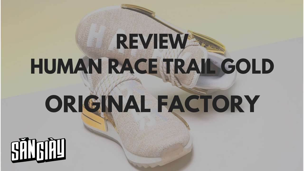 Review Human Race Trail Gold từ Original Factory