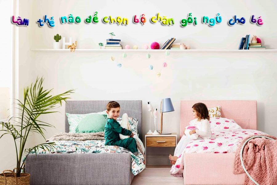 Làm thế nào để chọn bộ chăn gối ngủ cho bé