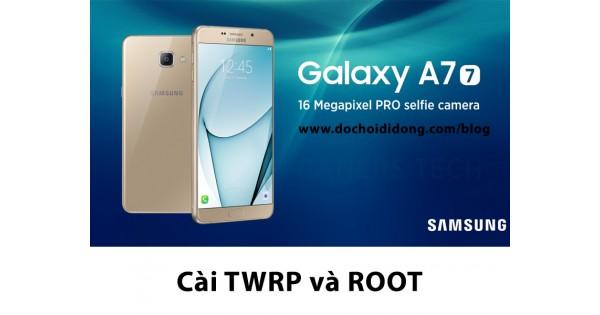 Hướng dẫn cài TWRP Recovery và root Samsung Galaxy A7 2017