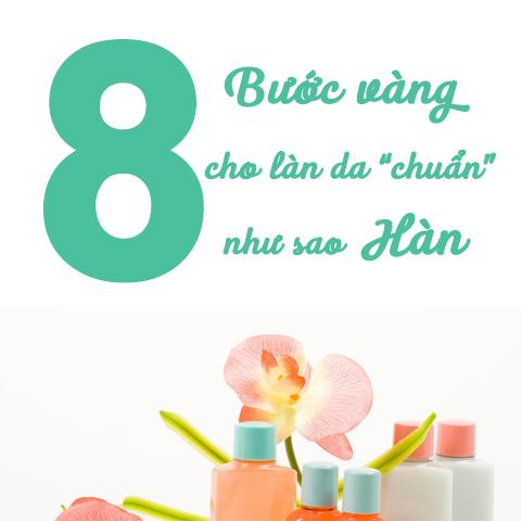 8 bước vàng để có làn da chuẩn mực như sao Hàn