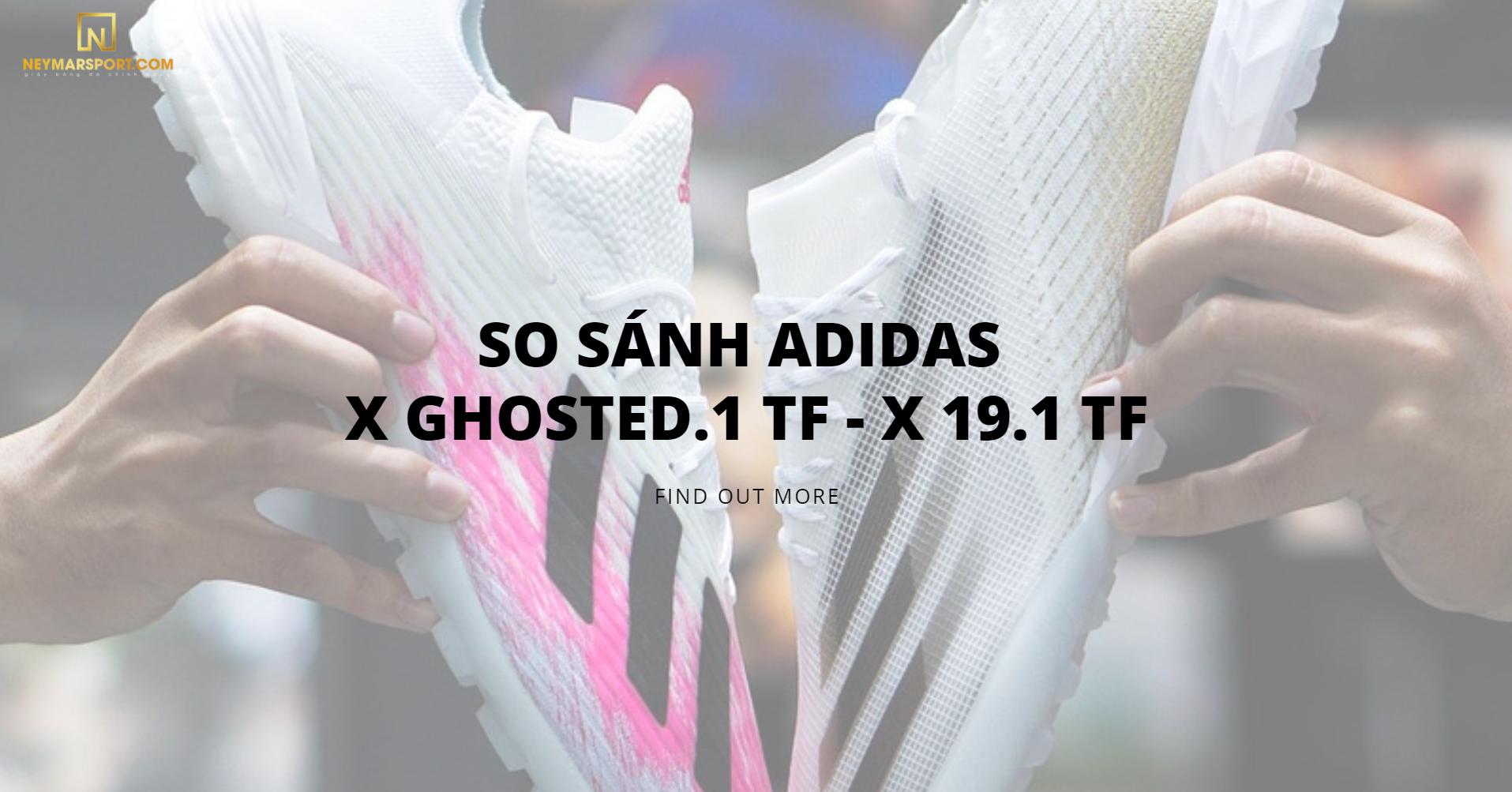 So Sánh 2 Dòng Giày Cỏ Nhân Tạo Adidas X Ghosted.1 TF và Adidas X 19.1 TF