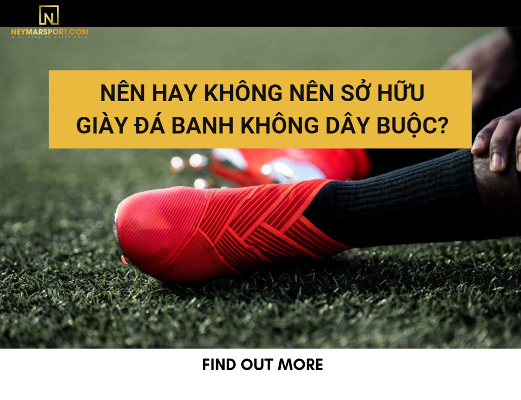 Nên hay không nên sở hữu giày đá banh không dây buộc?
