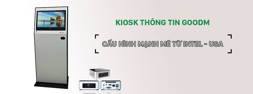 kiosk-thong-tin-goodm-so-huu-cau-hinh-manh-tu-intel-usa