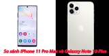 So sánh iPhone 11 Pro Max với Galaxy Note 10 Plus