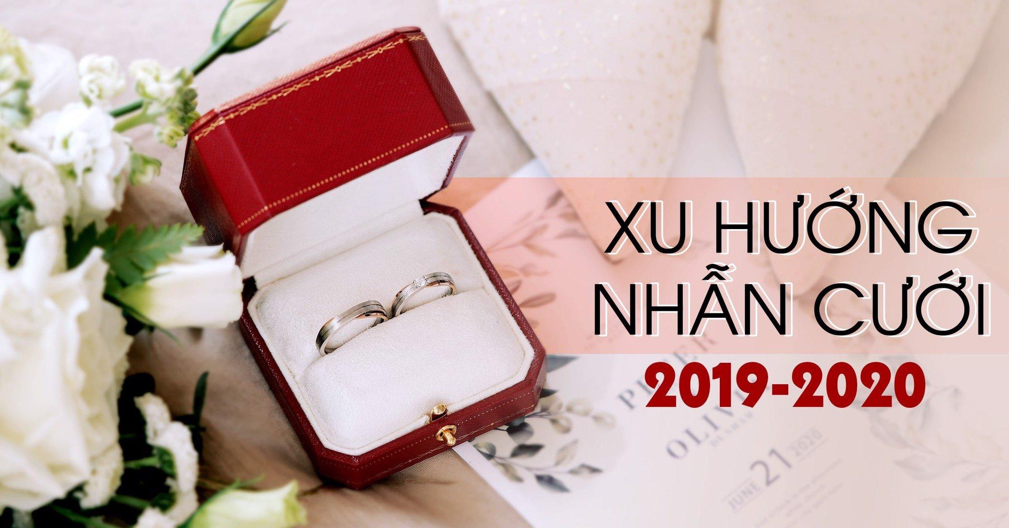 XU HƯỚNG NHẪN CƯỚI MÙA CƯỚI 2019 - 2020