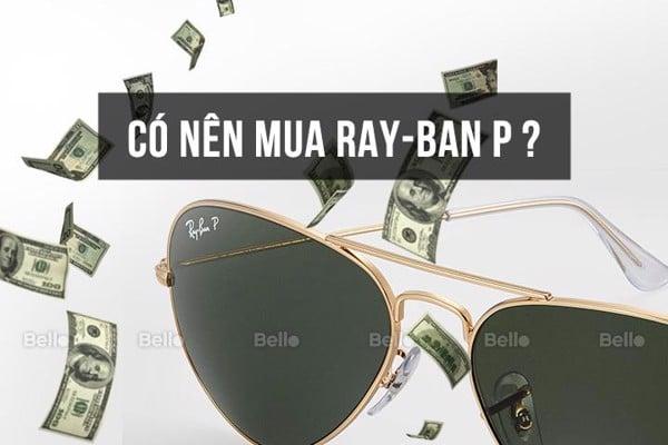 Có nên mua kính Ray-Ban P – Polarized không?