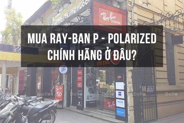 Mua kính Ray-Ban P – Polarized chính hãng tại đâu?