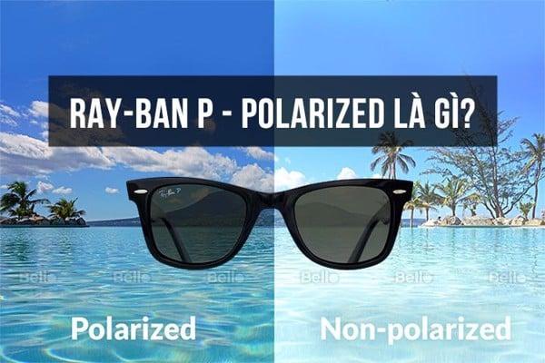 Ray-Ban P - Porlarized là gì?