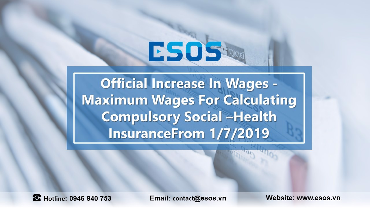 Official Increase In Wages - Maximum-Wages-For-Calculating-Compulsory-Social–Health-Insurance-From-1/7/2019