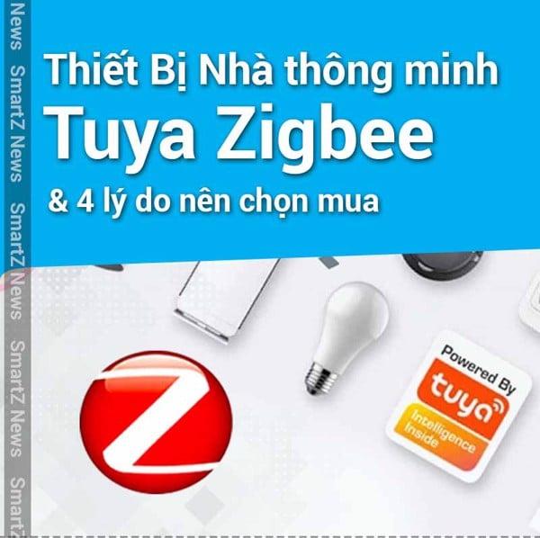 Thiết bị nhà thông minh Tuya Zigbee và 4 lý do nên chọn mua