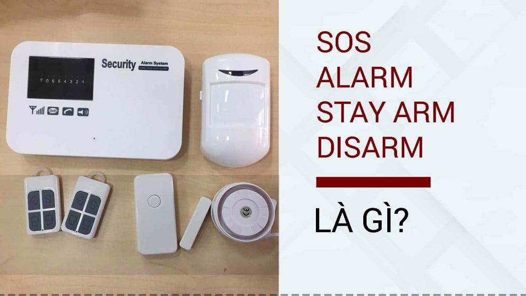 SOS là gì? STAY ARM, DISALARM là gì? tìm hiểu các chế độ của hệ thống thiết bị chống trộm