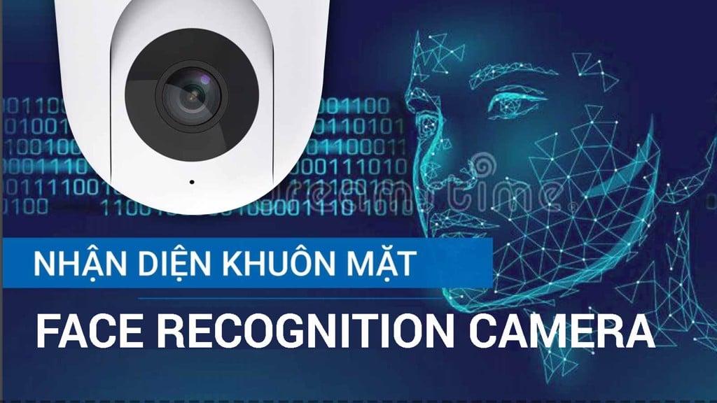 Mua Camera nhận diện khuôn mặt và 6 lưu ý quan trọng