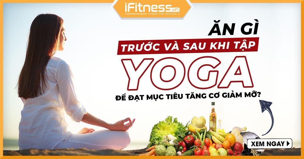 an gi truoc va sau khi tap yoga
