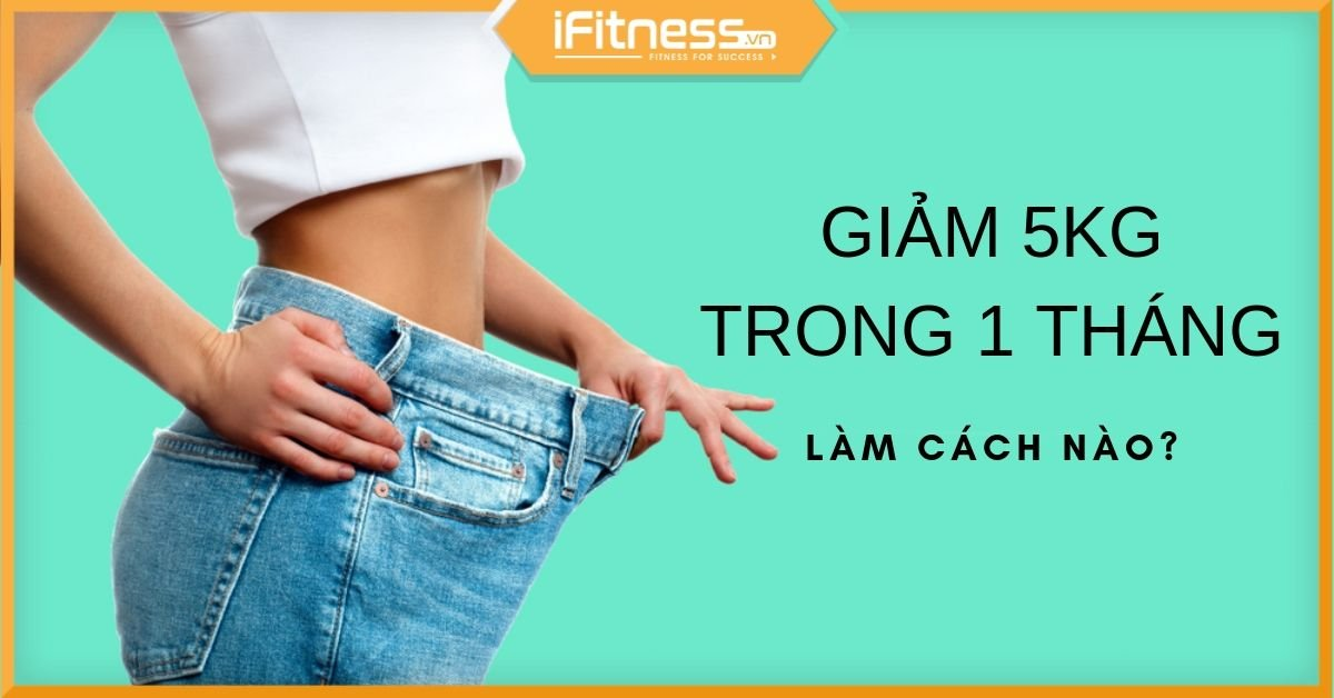 cach giam 5kg trong 1 thang