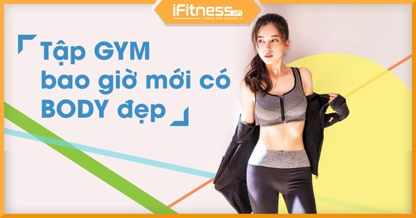 tap gym bao lau de co body dep