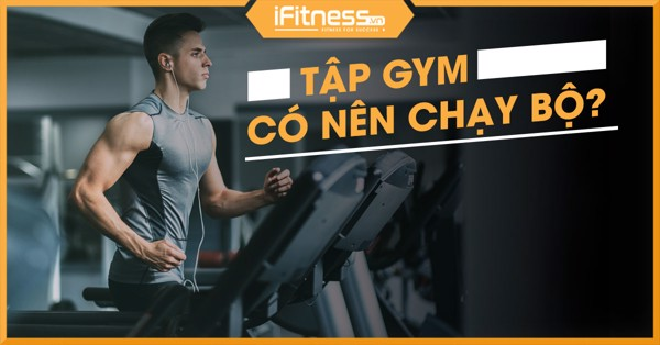 tap gym co nen chay bo khong