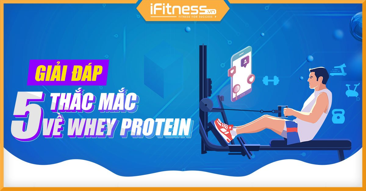 thac mac ve whey protein