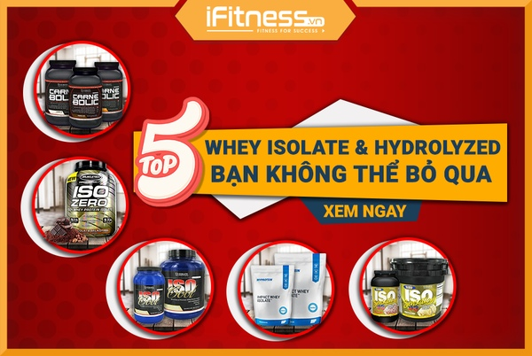 top 5 whey isolate và hydrolyzed