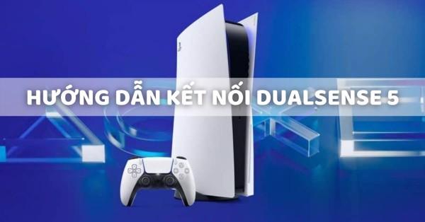Hướng Dẫn Kết Nối Dualsense Với Máy PS5