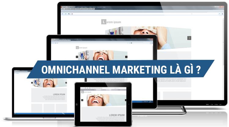 Đi tìm định nghĩa Omnichannel Marketing!