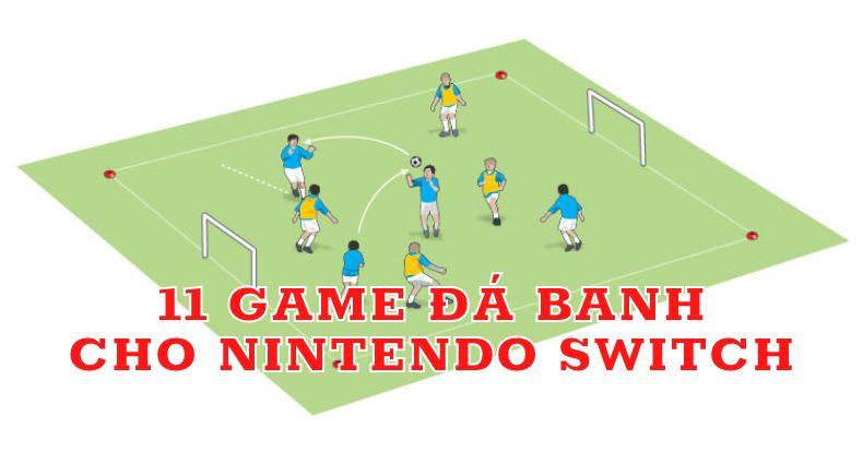 11 game đá banh trên Nintendo Switch dành cho fan trái bóng tròn