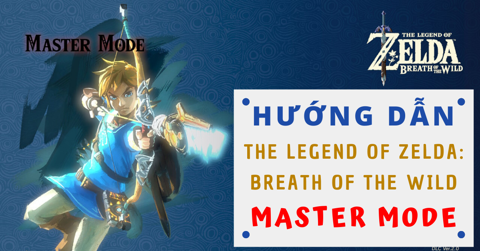 Hướng dẫn cách chơi The Legend of Zelda: Breath of The Wild Master Mode