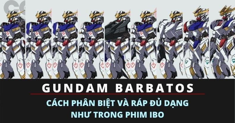 Gundam Barbatos - Cách phân biệt và ráp đủ dạng như trong phim IBO
