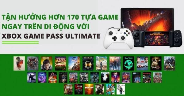Chơi ngay 172 game HOT trên mobile với Xbox Game Pass Ultimate