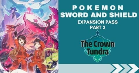 Thông tin DLC Pokemon Sword and Shield Expansion Pass Part 2: Crown Tundra