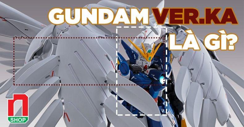 Gundam Ver.Ka là gì? Tìm hiểu về các mẫu Gunpla đẹp nhất?