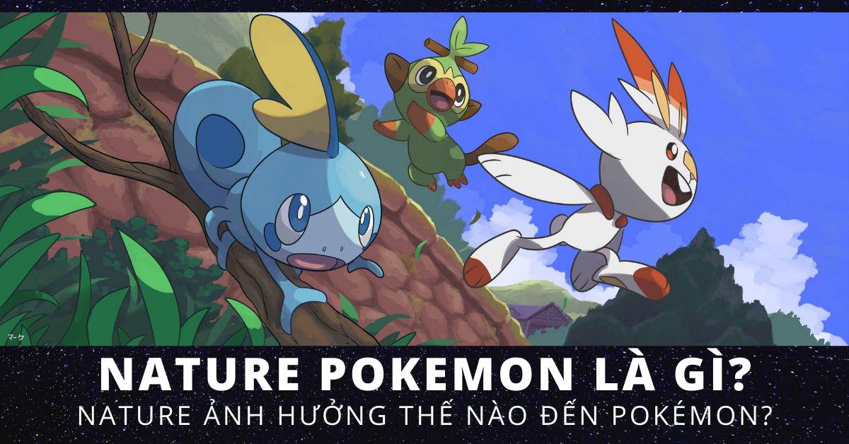 Nature Pokemon là gì? Tính cách Pokemon là gì?