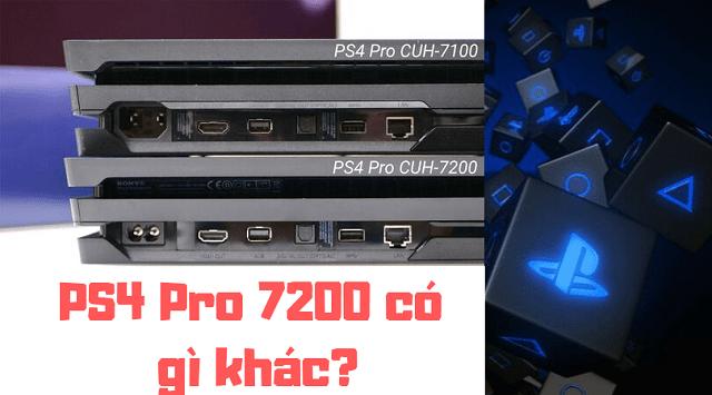 Tìm hiểu về máy PS4 Pro 7200 seri mới nhất: Khác gì 7100 và 7000?