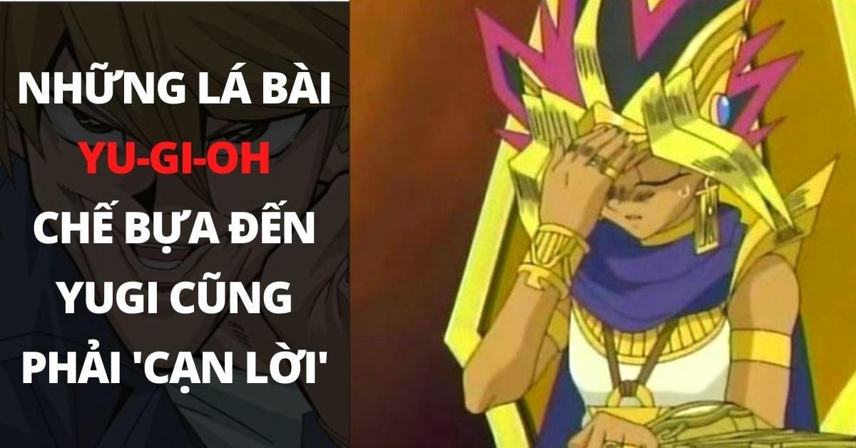Những lá bài Yugioh chế bựa đến Yugi cũng phải cạn lời