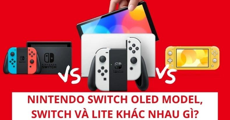 Thông số của Nintendo Switch OLED Model, Switch và Lite khác nhau gì?