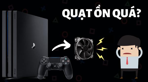 PS4 Pro quạt kêu to có phải là lỗi không & bạn cần chú ý gì?