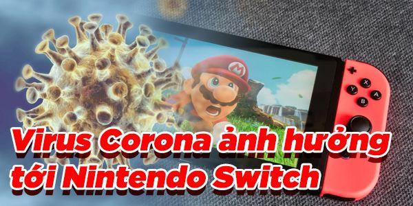 Virus Corona Vũ Hán ảnh hưởng tới Nintendo Switch 2020