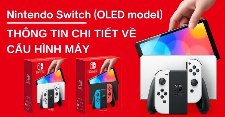 Thông tin chi tiết về cấu hình máy Nintendo Switch OLED Model mới nhất