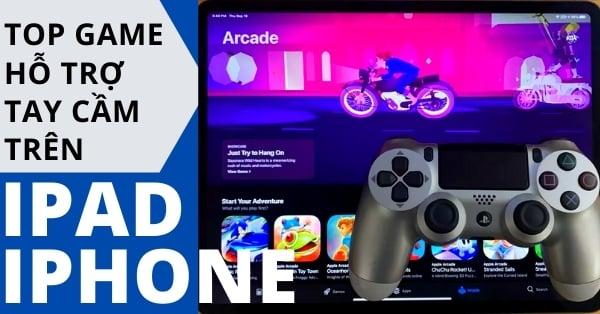 Top 10 game hay hỗ trợ chơi bằng tay cầm trên iPhone và iPad