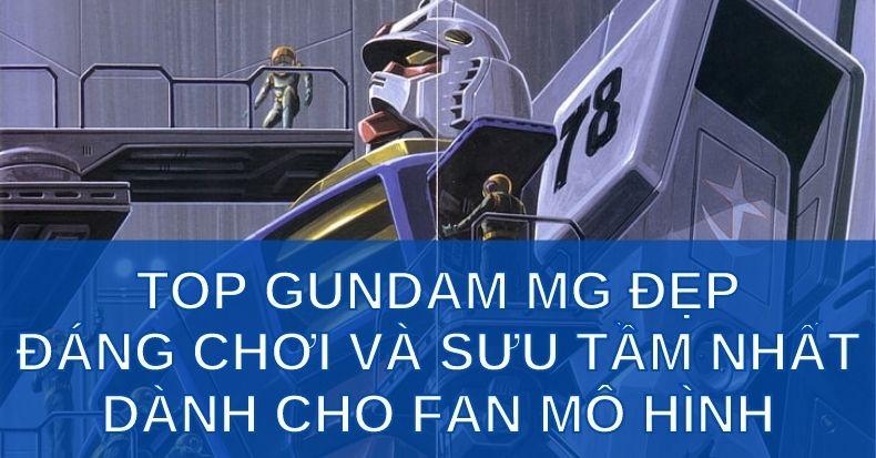 Top Gundam MG đẹp đáng chơi và sưu tầm nhất dành cho fan mô hình