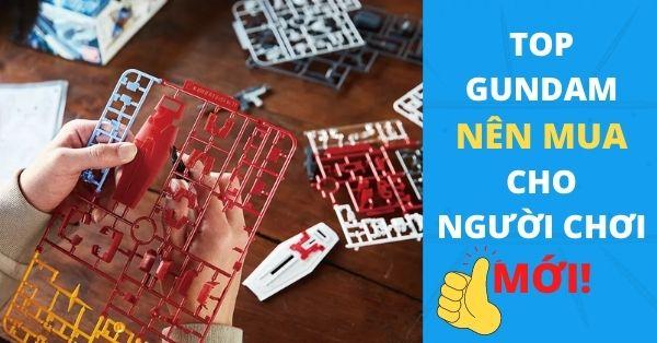 5 mẫu Gundam nên mua cho người mới bắt đầu chơi Gunpla