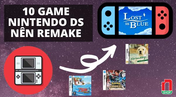 10 game nintendo ds hay nen remake nintendo switch