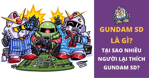 Gundam SD là gì? SD Gundam là gì?