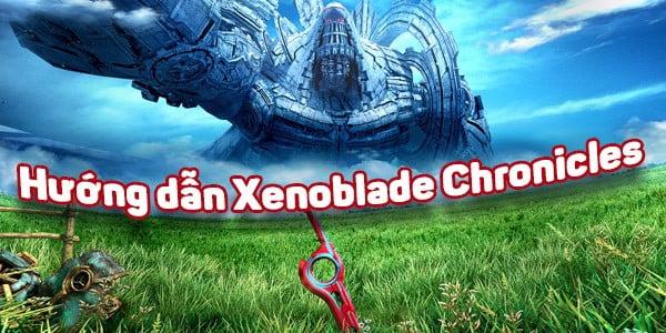 Hướng dẫn Xenoblade Chronicles