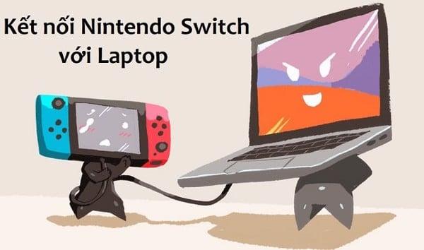 kết nối Nintendo Switch với laptop