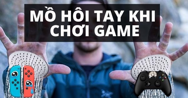 sweat your hands while playing games