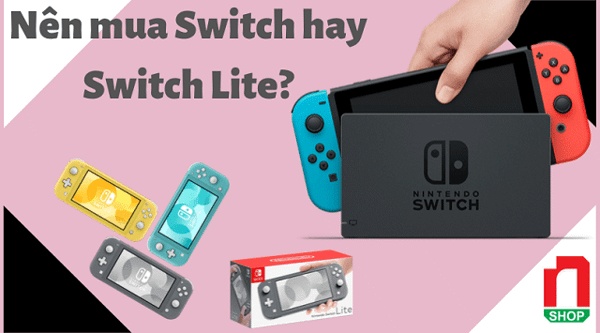 nên mua Nintendo Switch hay Nintendo Switch Lite?