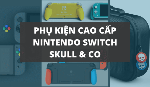 Phụ kiện Nintendo Switch cao cấp Skull and Co