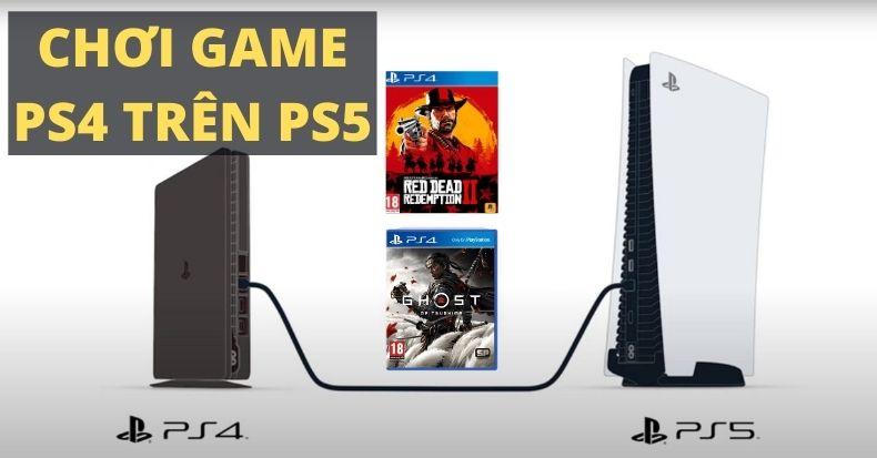 PS5 chơi game ps4 3 tối ưu